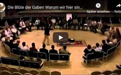 Video – Die Blüte der Gaben – Warum wir hier sind